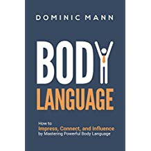 Body Language: How to Impress, Connect, and Influence by Mastering Powerful Body Language (Charisma, Confidence, People Skills, and Social Skills)
