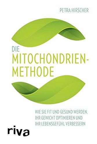 Verbessern Sie Gesund (Die Mitochondrien-Methode: Wie Sie fit und gesund werden, Ihr Gewicht optimieren und Ihr Lebensgefühl verbessern)