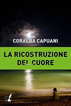 La ricostruzione del cuore di [Capuani, Coralba]