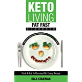 Keto Living - Fat Fast Cookbook: A Guide to Fasting for Weight Loss Including 50 Low Carb & High Fat Recipes (English Edition)
