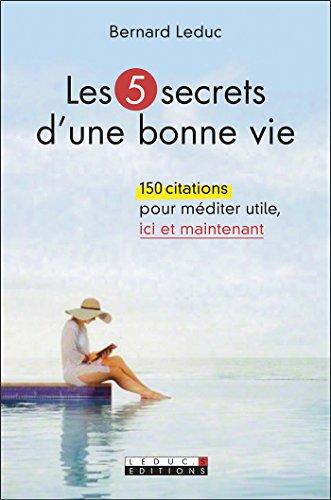 Les 5 secrets d'une bonne vie: 150 citations pour méditer utile, ici et maintenant (DEV. PERSO POCH) par Bernard Leduc