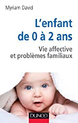 L'enfant de 0 à 2 ans - 6ème édition - Vie affective et problèmes familiaux