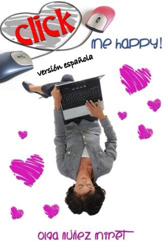 Click Me Happy! (Feliz al primer click!) Una novela corta romántica con tres finales. por Olga Núñez Miret