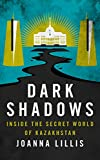 Dark Shadows: Inside the Secret World of Kazakhstan (English Edition)