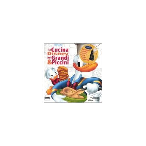 La Cucina Disney Per Grandi & Piccini. Ediz. Illustrata