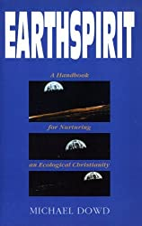 Earthspirit: A Handbook for Nurturing an Ecological Christianity by Michael Dowd (1991-04-06)