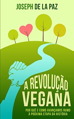 A revolução vegana: Por quê e como avançamos rumo à próxima etapa da história (