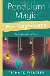 Pendulum Magic for Beginners: Power to Achieve All Goals