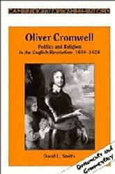 Oliver Cromwell: Politics and Religion in the English Revolution 1640-1658 (Cambridge Topics in History)