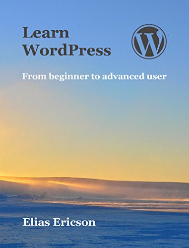Learn WordPress: From beginner to advanced user by [Ericson, Elias]