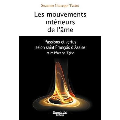 Les Mouvements intérieurs de l'âme: Passions et vertus selon saint François d'Assise et les Pères de l'Eglise (Spiritualité)