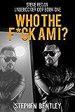 Who The F*ck Am I? (Steve Regan Undercover Cop Book 1)