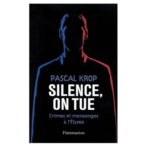 Silence, on tue : Crimes et Mensonges à l'Elysée