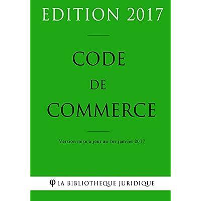 Code de commerce - Edition 2017: Version mise à jour au 1er janvier 2017