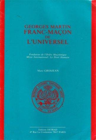 GEORGES MARTIN, FRANC-MACON DE L'UNIVERSEL FONDATEUR DE L'ORDRE MACONNIQUE MIXTE INTERNATIONAL : LE DROIT HUMAIN. 2 volumes par Grosjean