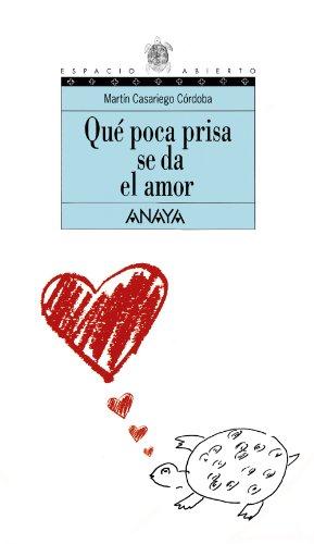 Qué poca prisa se da el amor (Literatura Juvenil (A Partir De 12 Años) - Espacio Abierto) por Martín Casariego Córdoba