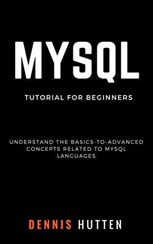 MySQL: MySQL Tutorials for Beginners Basic to Advanced MySQL Languages