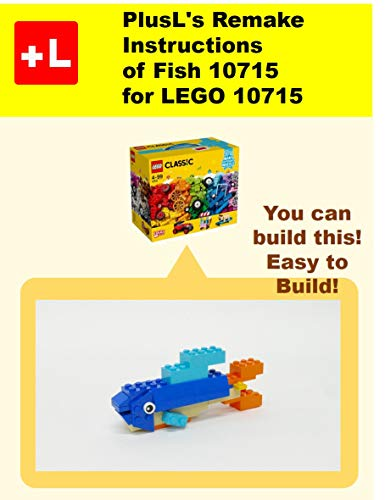 PlusL\'s Remake Instructions of Fish 10715 for LEGO 10715: You can build the  Fish 10715 out of your own bricks! (English Edition)