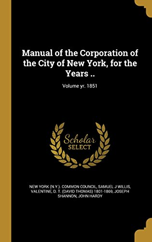 manual-of-the-corporation-of-the-city-of-new-york-for-the-years-volume-yr-1851