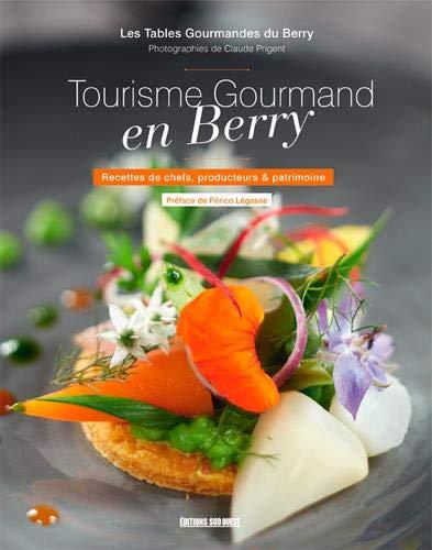 Tourisme gourmand en Berry : Recettes de chefs, producteurs & patrimoine
