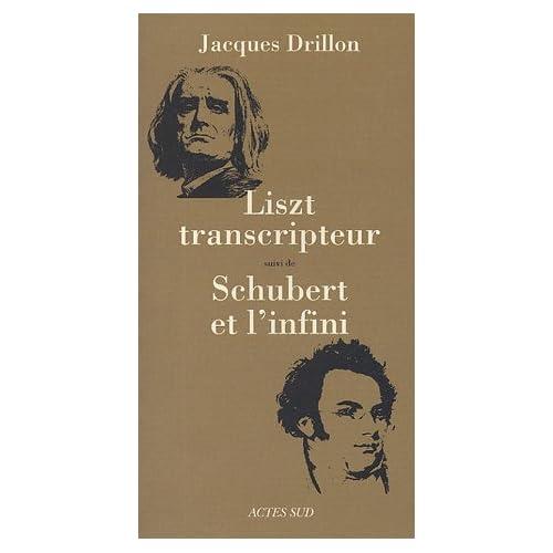 Liszt transcripteur ou la charité bien ordonnée suivi de Schubert et l'infini, à l'horizon, le désert