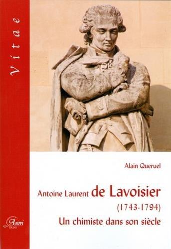 Antoine Laurent de Lavoisier (1743-1794). Un chimiste dans son siècle