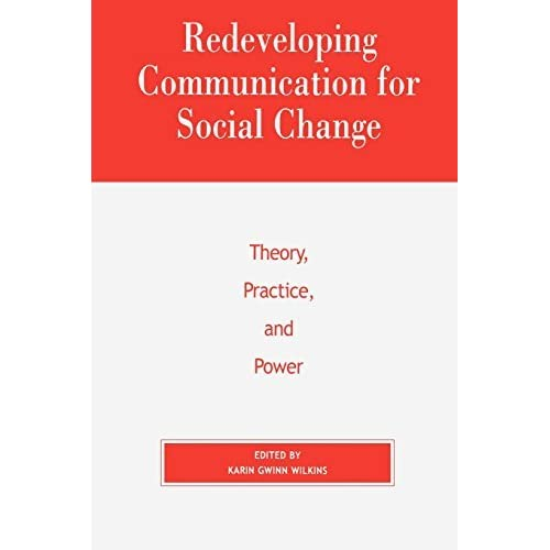 Redeveloping Communication for Social Change: Theory, Practice, and Power (Critical Media Studies: Institutions, Politics, and Culture) (2000-03-09)