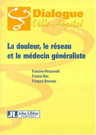La douleur, le réseau et le médecin généraliste par Francine Hirszowski, François Diez, François Boureau