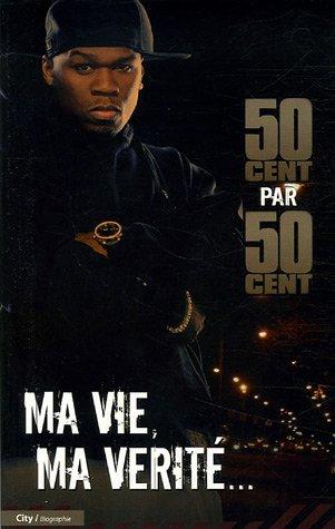 50 cent : Ma vie, ma vérité par Fifty cent