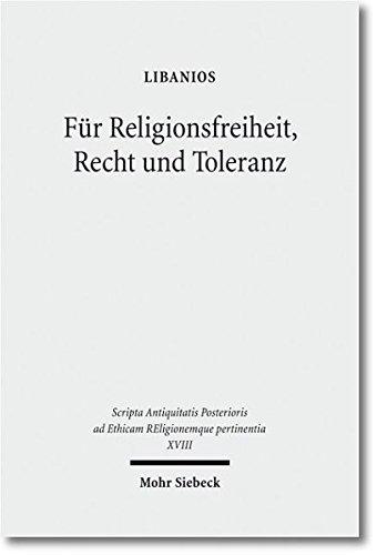 Für Religionsfreiheit, Recht und Toleranz: Libanios' Rede für den Erhalt der heidnischen Tempel (Scripta Antiquitatis Posterioris ad Ethicam Religionemque pertinentia)