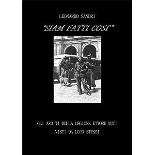 Siam fatti così. Gli Arditi della Legione Ettore Muti visti da se stessi (Italian Edition)