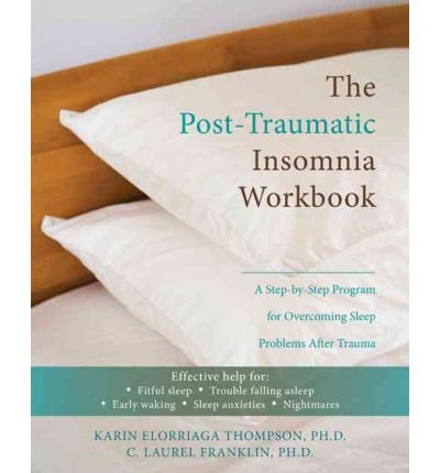 [(The Post-Traumatic Insomnia Workbook: A Step-by-Step Program for Overcoming Sleep Problems After Trauma)] [Author: Karin E. Thompson] published on (September, 2010)