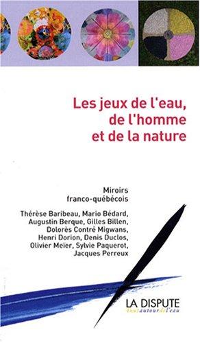 Les jeux de l'eau, de l'homme et de la nature : Miroirs franco-québécois