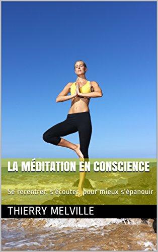 Couverture du livre La méditation en conscience: Se recentrer, s'écouter, pour mieux s'épanouir (Mieux se comprendre t. 1)