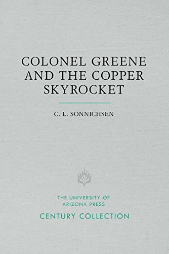 Colonel Greene and the Copper Skyrocket: The Spectacular Rise and Fall of William Cornell Greene: Copper King, Cattle Baron, and Promoter Extraordinar (Century Collection) Skyrocket Fall