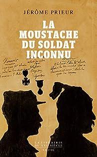 La moustache du soldat inconnu par Jérôme Prieur