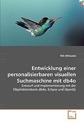 Entwicklung einer personalisierbaren visuellen Suchmaschine mit db4o: Entwurf und Implementierung mit der Objektdatenbank db4o, Eclipse und OpenGL
