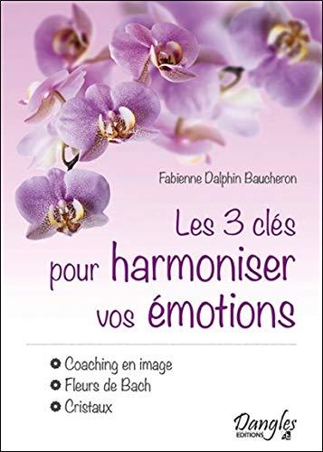Les 3 clés pour harmoniser vos émotions - Coaching en image - Fleurs de Bach - Cristaux