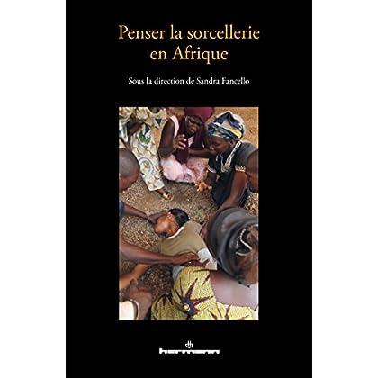 Penser la sorcellerie en Afrique