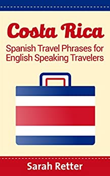 COSTA RICA: SPANISH TRAVEL PHRASES for ENGLISH SPEAKING TRAVELERS: The most useful 1.000 phrases to get around when travelling in Costa Rica. (English Edition) de [Retter, Sarah]