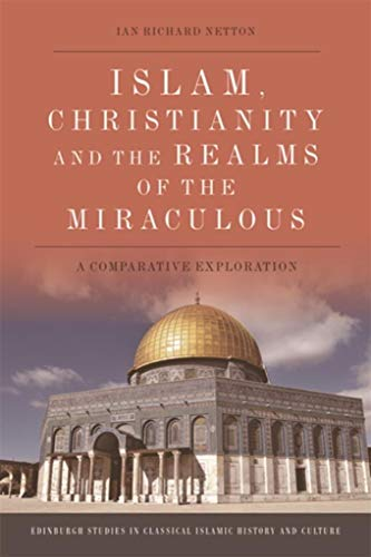 PDF Descargar Islam, Christianity and the Realms of the Miraculous: A Comparative Exploration (Edinburgh Studies in Classical Islamic History and Culture)