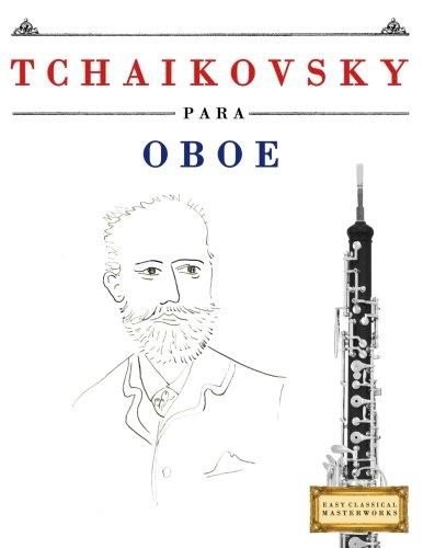 Tchaikovsky para Oboe: 10 Piezas Fáciles para Oboe Libro para Principiantes
