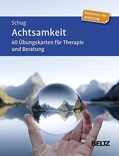 Achtsamkeit: 60 Übungskarten für Therapie und Beratung. Mit 12-seitigem Booklet