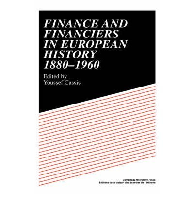 [(Finance and Financiers in European History 1880-1960 )] [Author: Youssef Cassis] [Jan-2008]