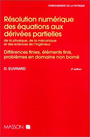 Résolution numérique des équations aux dérivées partielles de la physique, de la mécanique et des sciences de l'ingénieur : Différences finies, éléments finis, problèmes en domaines non bornés