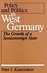 Policy & Politics West Germany: The Growth of a Semisoverign State (Policy & Politics in Industrial States)