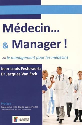 Médecin... & manager ! : Ou le management pour les médecins