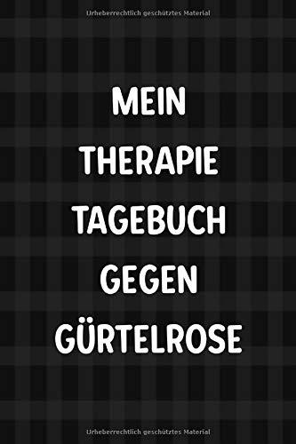 Mein Therapie Tagebuch gegen Gürtelrose: Das Notizbuch zum aufschreiben der Fortschritte bei Selbsttherapie der Virus Herpes Zoster Erkrankung -