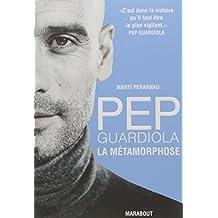 Pep Guardiola: La métamorphose