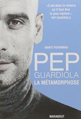 Pep Guardiola: La métamorphose par Marti Perarnau